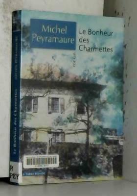 Michel Peyramaure - Le Bonheur des charmettes