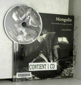 Samuel Keller - Mongolie : Vies nomades en images et en sons (1CD audio)