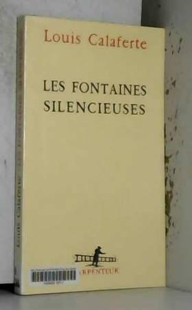 Louis Calaferte - Les Fontaines silencieuses