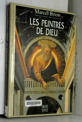 Marcel Brion - Peintres de Dieu