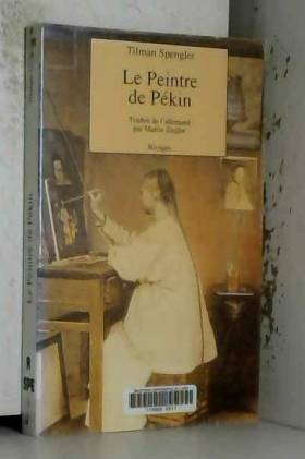 Tilman Spengler et Martin Ziegler - Le Peintre de Pékin