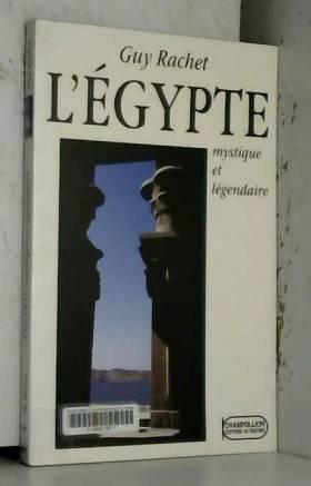 Guy Rachet - L' Egypte mystique et légendaire