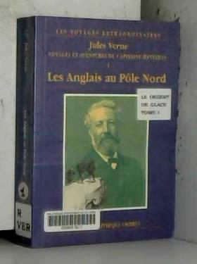 Jules Verne - Voyages et aventures du Capitaine Hatteras, tome 1: Les Anglais au pôle nord