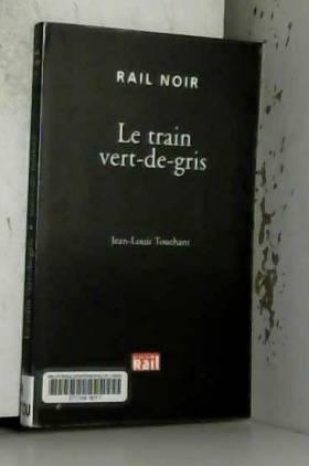Jean-Louis Touchant - Le train vert-de-gris