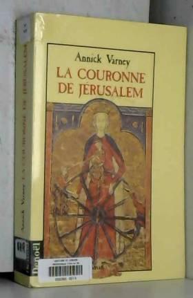 Annick Varney - La couronne de Jérusalem