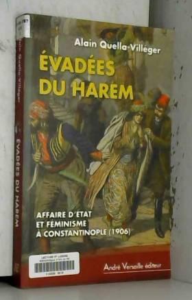 Alain Quella-Villéger - Evadées du harem : Affaire d'Etat et féminisme à Constatinople (1906)