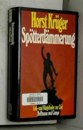 Horst Krüger - Spötterdämmerung. Lob- und Klagelieder zur Zeit