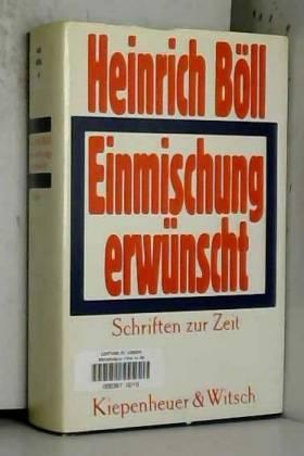 Heinrich Böll - Einmischung erwünscht: Schriften zur Zeit