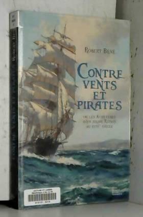 Robert Béné - Contre Vents et Pirates Ou les Aventures d'un Jeune Retais au Xviiie Siecle