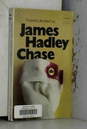 James Hadley Chase - Trusted Like the Fox