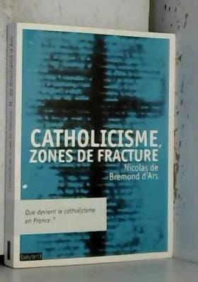 Nicolas de Bremond d'Ars - Catholicisme : zones de fracture