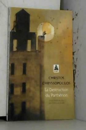 Christos Chryssopoulos et Anne-Laure Brisac - La destruction du Parthénon