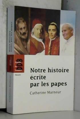 Catherine Marneur - Notre histoire écrite par les papes
