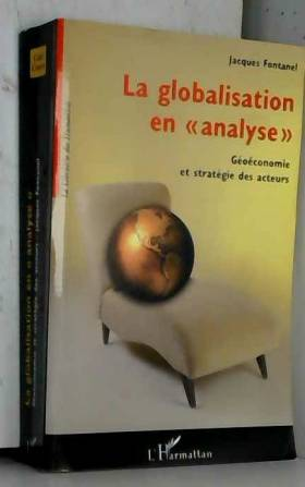 Jacques Fontanel - La globalisation en : Géoéconomie et stratégie des acteurs