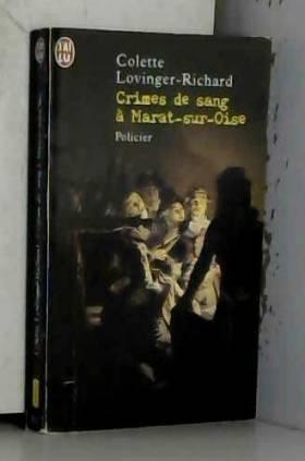 Colette Lovinger-Richard - Crimes de sang à Marat-sur-Oise