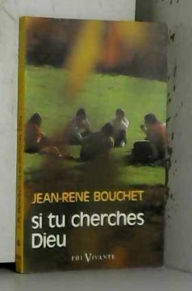 Jean-René Bouchet - Si tu cherches Dieu