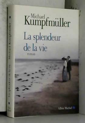 Michael Kumpfmüller - La splendeur de la vie