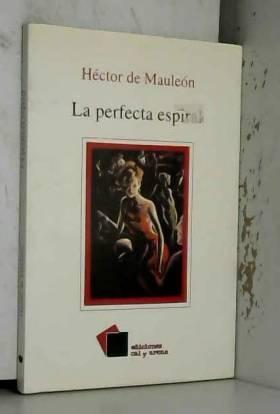 Héctor de Mauleón - la perfecta espiral