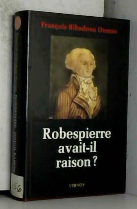 RIBADEAU DUMAS François - Robespierre avait-il raison ? Collection Histoire, N°1.