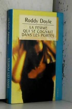 Roddy Doyle - La femme qui se cognait dans les portes