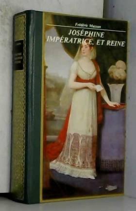Frederic Masson - JOSEPHINE IMPERATRICE ET REINE