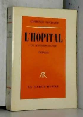 Boudard Alphonse - L'hôpital. une hostobiographie