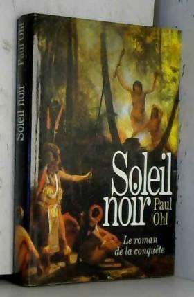Ohl Paul - Soleil noir/le roman de la conquete