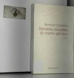 Bernard Chambaz - Dernières nouvelles du martin-pêcheur