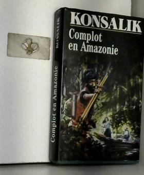 KONSALIK G. HEINZ - Complot en Amazonie