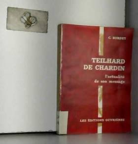 C.BORDET - Teilhard de Chardin, l'actualité de son message