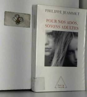 Philippe Jeammet - Pour nos ados, soyons adultes