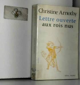 Christine Arnothy - Lettre ouverte aux rois nus