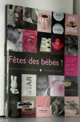 Agathe Lévêque et Brigitte Bichard - Fête des bébés !: Techniques et idées de décoration pour vos tables et réceptions autour de bébé....