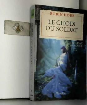 Robin Hobb et Arnaud Mousnier-Lompré - Le Soldat chamane, Tome 5 : Le choix du soldat