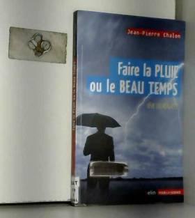 Jean-Pierre Chalon - Faire la pluie et le beau temps : Rêve ou réalité ?