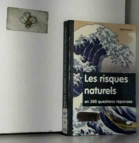 Sylvain Bouley et Helene Fournie - Les Risques naturels en 300 questions réponses