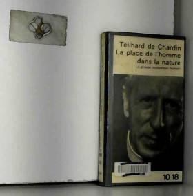 Teilhard De Chardin - La place de l'homme dans la nature