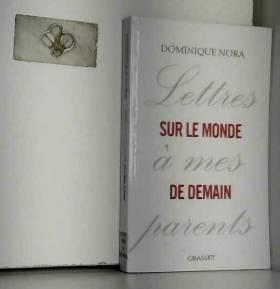 Dominique Nora - Lettres à mes parents sur le monde de demain