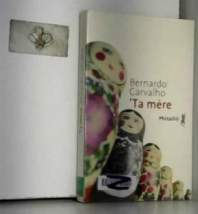 Bernardo Carvalho - 'Ta mère