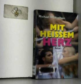 Michael Wildenhain - Mit heißem Herz