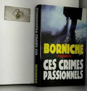Roger Borniche - Ces crimes passionnels