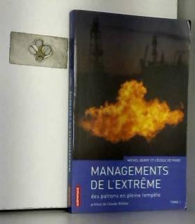 Michel Berry et Claude Bébéar - Managements de l'extrême : Tome 1, Des patrons dans la tempête