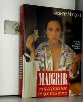 MONGEOT JOSIANE - Maigrir en mangeant tout ce que vous aimez - Par la méthode des options