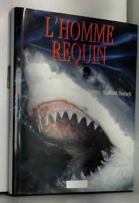 Stafford-Deitsch - Jeremy Stafford-Deitsch - L'homme Requin