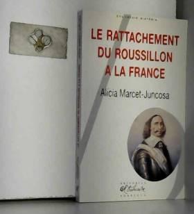 Alicia Marcet i Juncosa - Le rattachement du Roussillon à la France