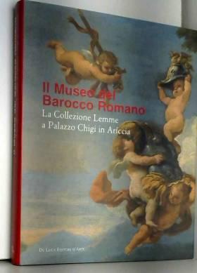 F. Petrucci - Museo del Barocco romano. La collezione Lemme a Palazzo Chigi in Ariccia. Catalogo della mostrea...