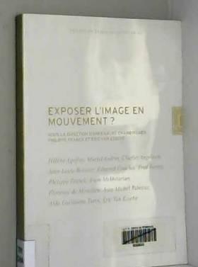 Collectif - Exposer l'Image en Mouvement ?