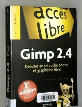 Dimitri Robert et Cédric Gémy - Gimp 2.4 : Débuter en retouche photo et graphisme libre