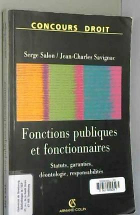 Jean-Charles Savignac et Serge Salon - Fonctions publiques et fonctionnaires : Organisation et statuts, carrière, garanties, déontologie...