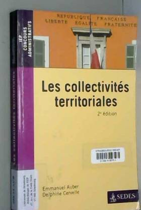 Emmanuel Auber et Delphine Cervelle - Les collectivités territoriales - 2e éd.: Une approche juridique et pratique de la décentralisation